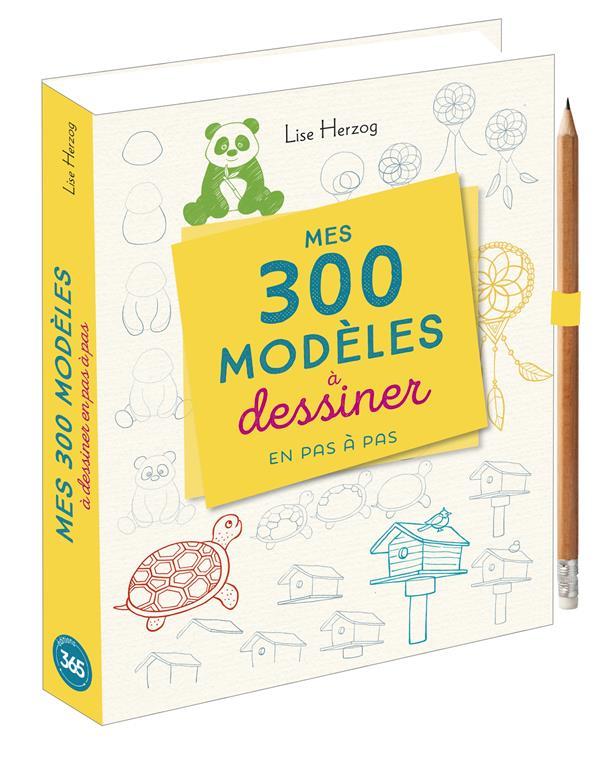 MES 300 MODELES A DESSINER EN PAS A PAS HERZOG LISE 365 PARIS