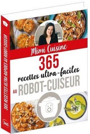 365 RECETTES ULTRA-FACILES AU ROBOT-CUISEUR MIMI CUISINE 365 PARIS