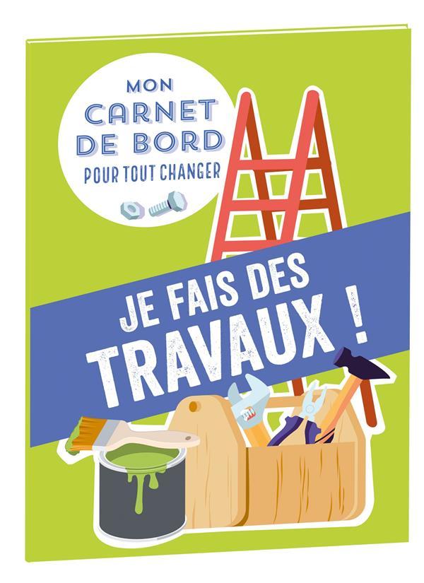 MON CARNET DE BORD POUR TOUT CHANGER  -  JE FAIS DES TRAVAUX ! CAUDAL/MASSON NC