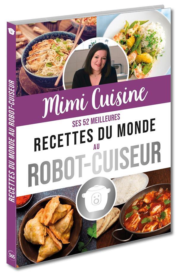 MIMI CUISINE  -  SES 52 MEILLEURES RECETTES DU MONDE AU ROBOT-CUISEUR