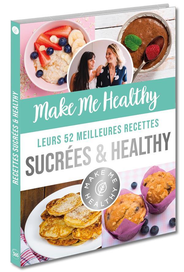 MAKE ME HEALTHY  -  LEURS 52 MEILLEURES RECETTES SUCREES et HEALTHY