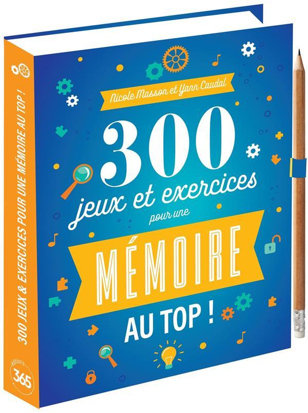 300 JEUX et EXERCICES POUR UNE MEMOIRE AU TOP ! XXX 365 PARIS