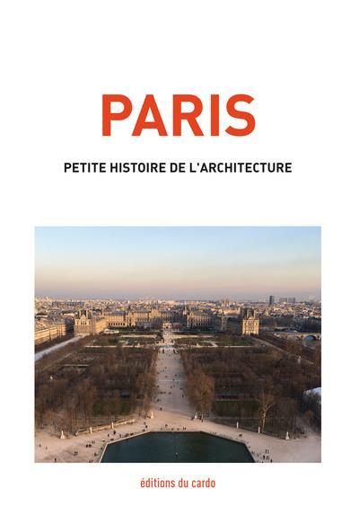 PARIS, PETITE HISTOIRE DE L'ARCHITECTURE CARLI, FELICIEN Editions du Cardo