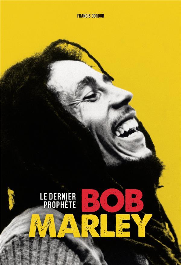 BOB MARLEY, LE DERNIER PROPHETE DORDOR FRANCIS GM EDITIONS