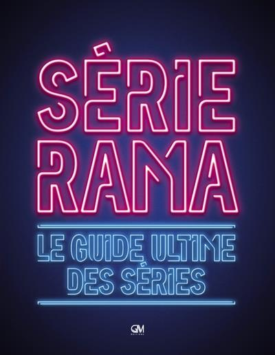 SERIERAMA - LE GUIDE ULTIME DES SERIES CERF/CLAIR GM EDITIONS