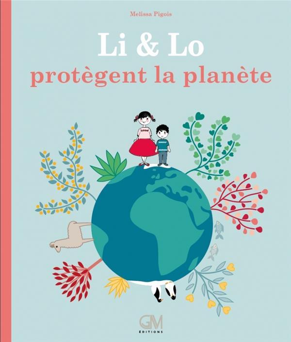 LI ET LO PROTEGENT LA PLANETE PIGOIS MELISSA GM EDITIONS