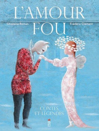L'AMOUR FOU  -  CONTES ET LEGENDES GHISLAINE ROMAN SALTIMBANQUE
