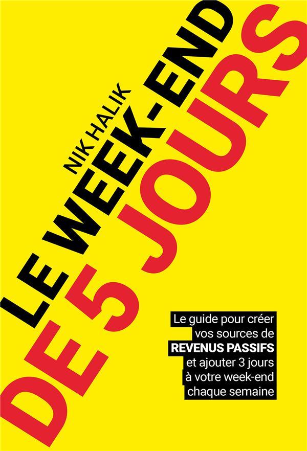 LE WEEK-END DE 5 JOURS  -  LE GUIDE POUR CREER VOS SOURCES DE REVENUS PASSIFS ET AJOUTER 3 JOURS A VOTRE WEEK-END CHAQUE SEMAINE