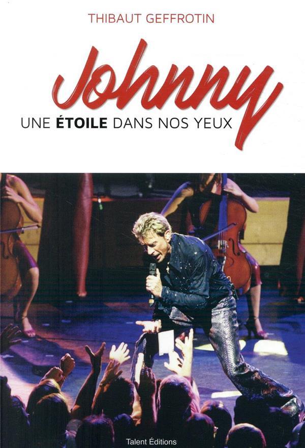 JOHNNY : UNE ETOILE DANS NOS YEUX  -  160 TEMOIGNAGES INEDITS DE FANS THIBAULT GEFFROTIN TALENT SPORT