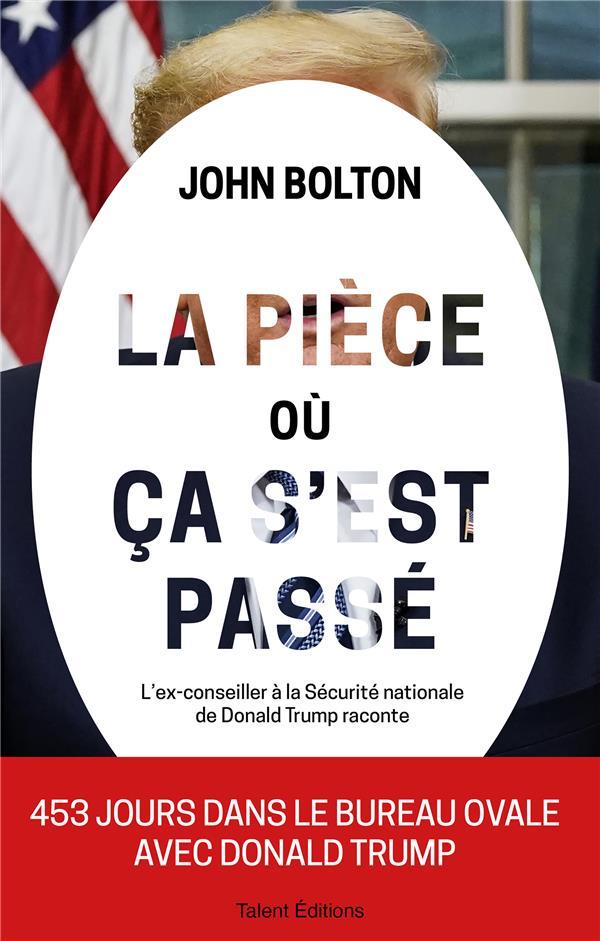 LA PIECE OU CA S'EST PASSE  -  L'EX-CONSEILLER A LA SECURITE NATIONALE DE DONALD TRUMP RACONTE BOLTON, JOHN TALENT SPORT
