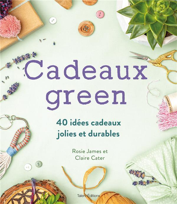 CADEAUX GREEN : 40 IDEES CADEAUX JOLIES ET DURABLES