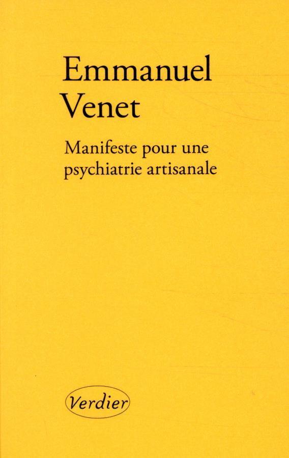 MANIFESTE POUR UNE PSYCHIATRIE ARTISANALE VENET EMMANUEL VERDIER