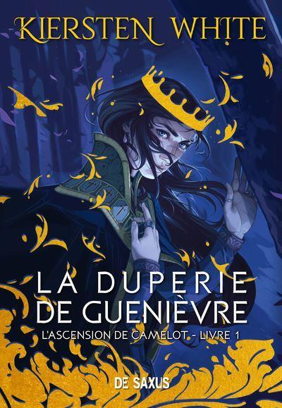 L'ASCENSION DE CAMELOT T.1 : LA DUPERIE DE GUENIEVRE