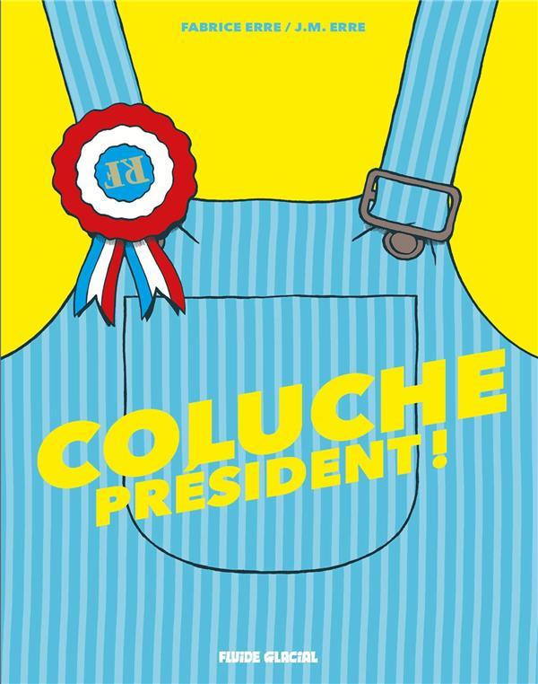COLUCHE PRESIDENT !