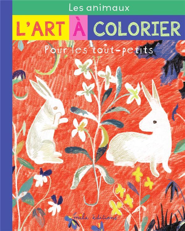 L'ART A COLORIER POUR LES TOUT-PETITS : LES ANIMAUX LARROCHE/TESSIER MILA