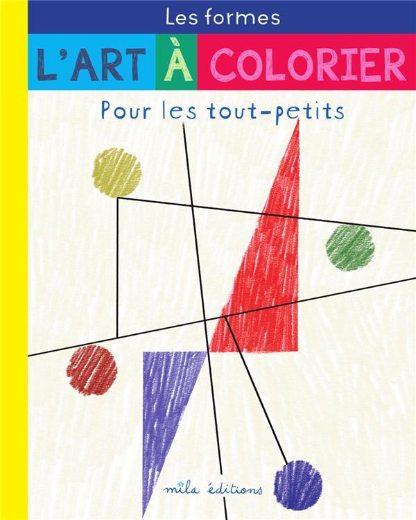 L'ART A COLORIER POUR LES TOUT-PETITS : LES FORMES LARROCHE/TESSIER MILA