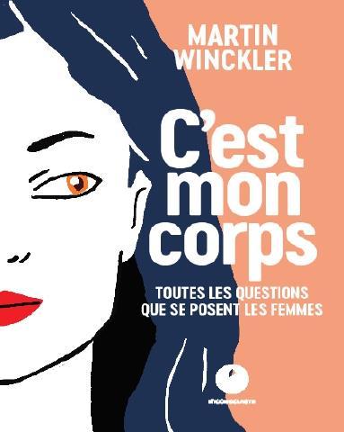C'EST MON CORPS  -  TOUTES LES QUESTIONS QUE SE POSENT LES FEMMES SUR LEUR SANTE WINCKLER MARTIN ICONOCLASTE