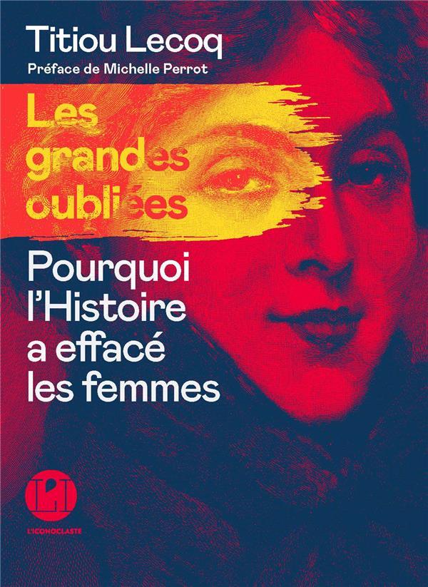 LES GRANDES OUBLIEES : POURQUOI L'HISTOIRE A EFFACE LES FEMMES