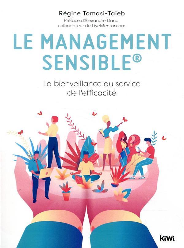 LE MANAGEMENT SENSIBLE  -  LA BIENVEILLANCE AU SERVICE DE L'EFFICACITE TOMASI REGINE KIWI