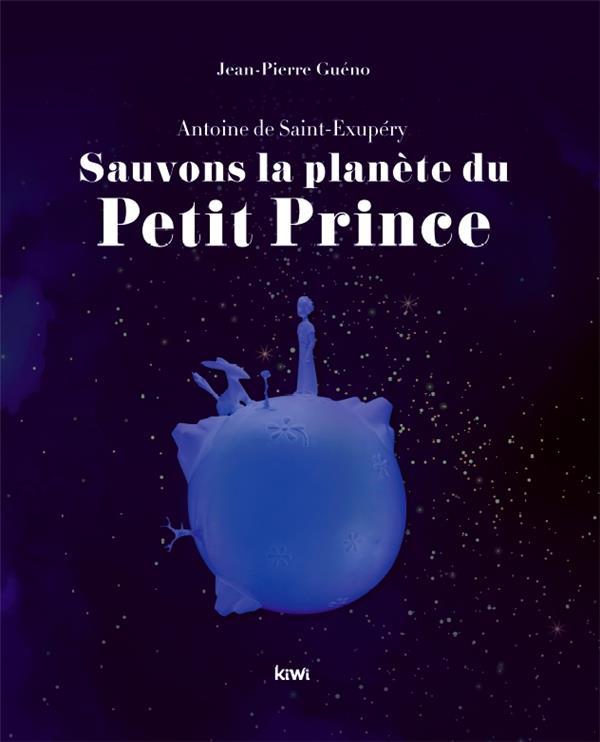 SAUVONS LA PLANETE DU PETIT PRINCE  -  ANTOINE DE SAINT-EXUPERY