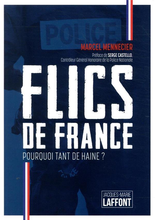 FLICS DE FRANCE, DE HEROS A SALAUDS : POURQUOI TANT DE HAINE ? MENNECIER, MARCEL KIWI