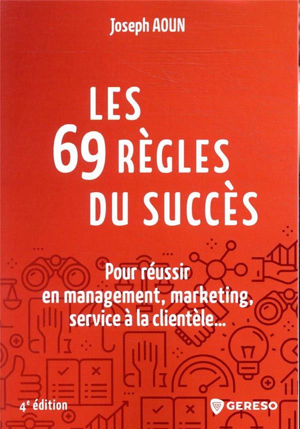 LES 69 REGLES DU SUCCES  -  POUR REUSSIR EN MANAGEMENT, MARKETING, SERVICE A LA CLIENTELE... (4E EDITION)