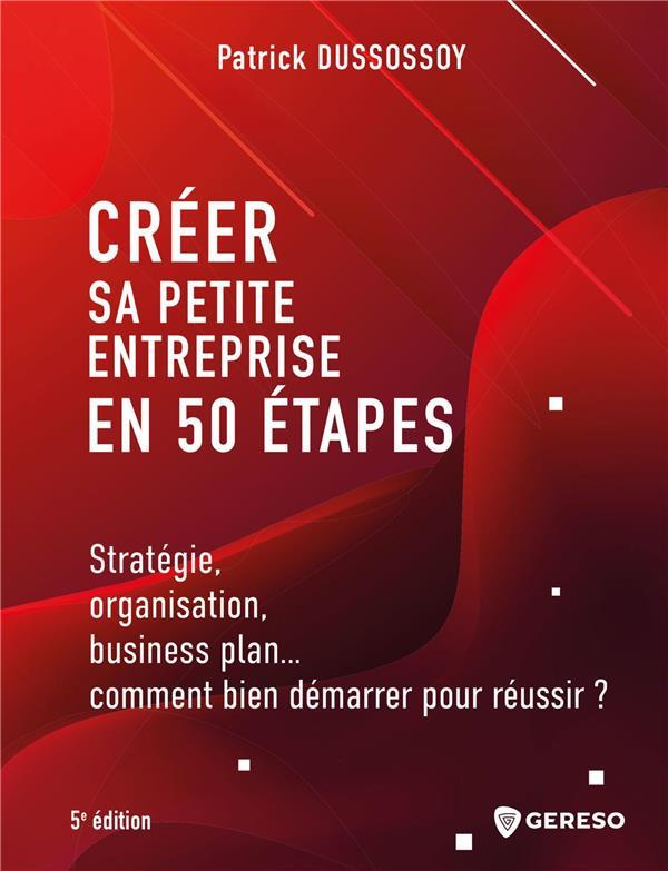 CREER SA PETITE ENTREPRISE EN 50 ETAPES (5E EDITION)