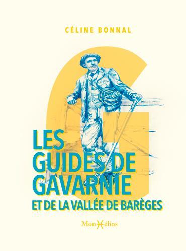 LES GUIDES DE GAVARNIE ET DE LA VALLEE DE BAREGES BONNAL CECILE MONHELIOS