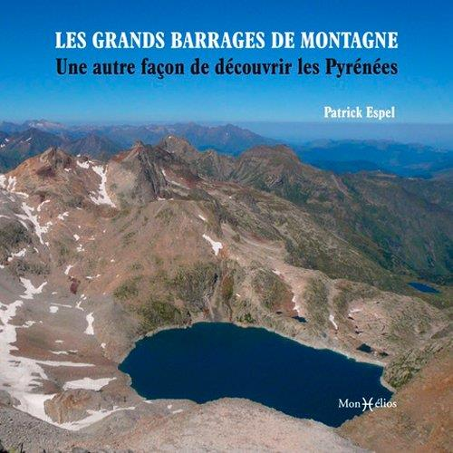 LES GRANDS BARRAGES DE MONTAGN ESPEL PATRICK MONHELIOS