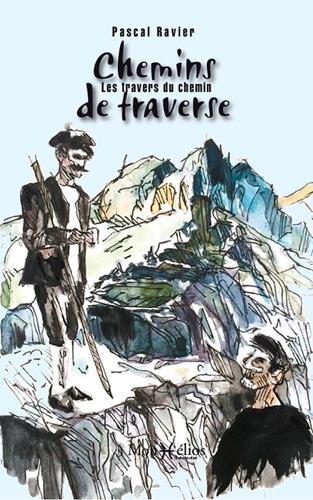 CHEMINS DE TRAVERSE : LES TRAVERS DU CHEMIN RAVIER, PASCAL MONHELIOS