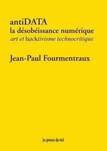 ANTIDATA  -  LA DESOBEISSANCE NUMERIQUE  -  ART ET HACKTIVISME TECHNOCRITIQUE