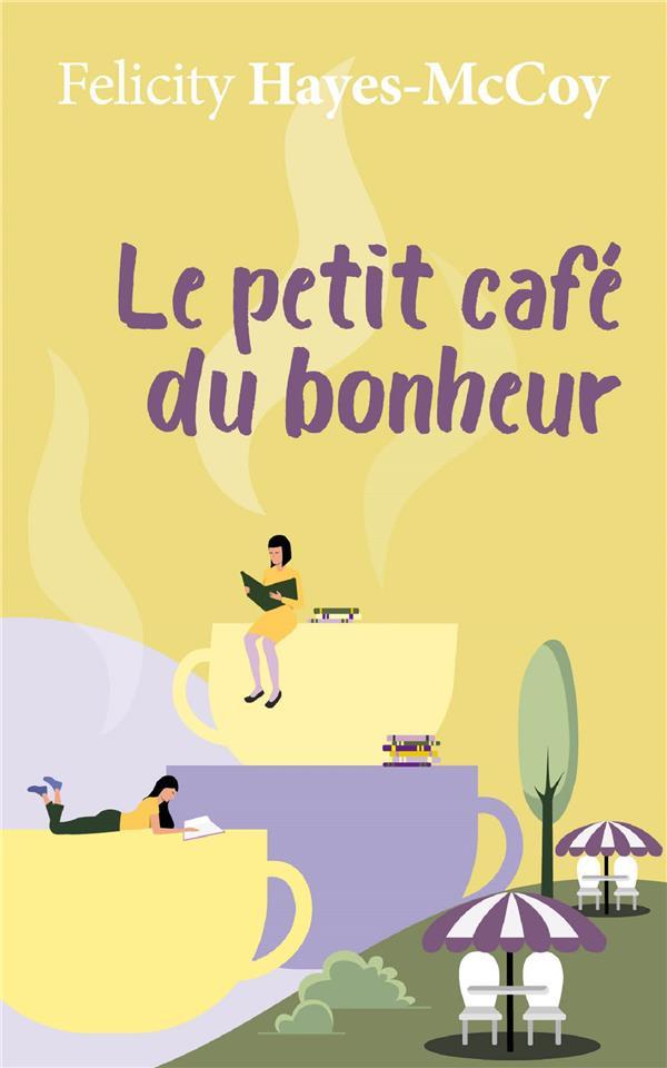LE PETIT CAFE DU BONHEUR HAYES MCCOY FELICITY MON POCHE
