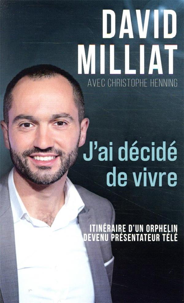 J'AI DECIDE DE VIVRE  -  ITINERAIRE D'UN ORPHELIN DEVENU PRESENTATEUR TELE