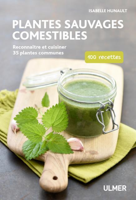 PLANTES SAUVAGES COMESTIBLES  -  RECONNAITRE ET CUISINER 35 PLANTES COMMUNES : 100 RECETTES