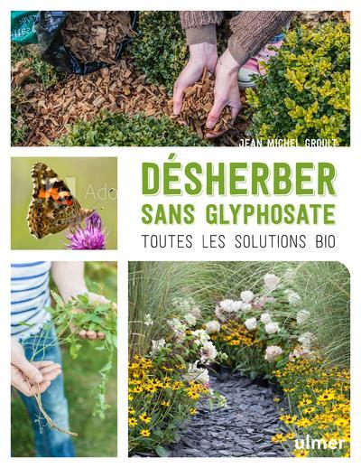 DESHERBER SANS GLYPHOSATE - TOUTES LES SOLUTIONS BIO GROULT JEAN-MICHEL ULMER