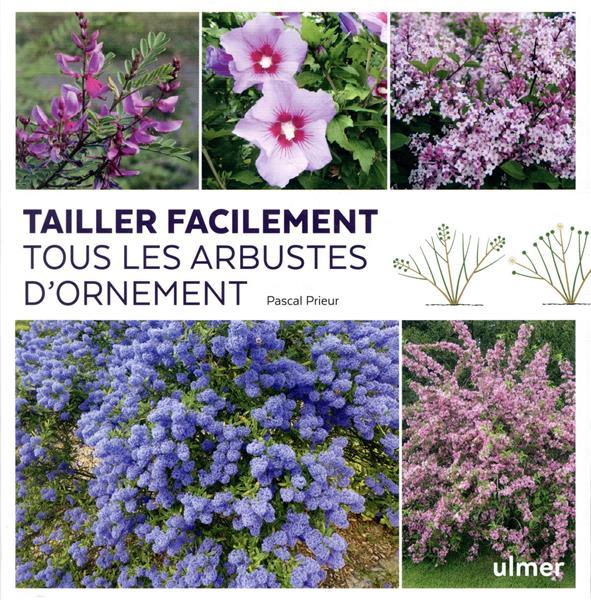 TAILLER FACILEMENT TOUS LES ARBUSTES D'ORNEMENT PRIEUR, PASCAL ULMER