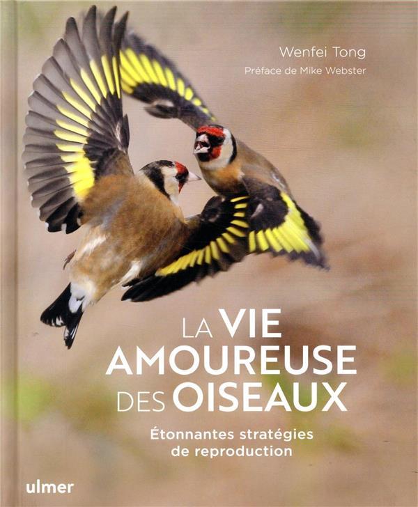LA VIE AMOUREUSE DES OISEAUX  -  ETONNANTES STRATEGIES DE REPRODUCTION