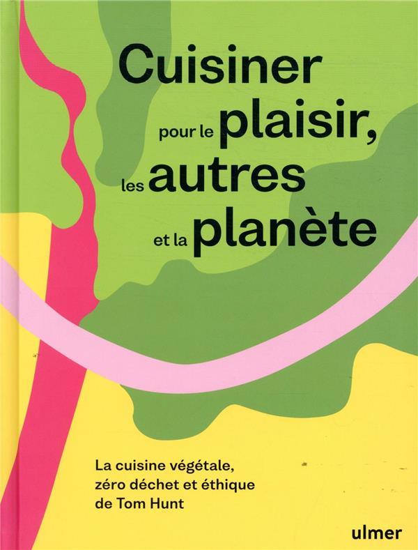 CUISINER POUR LE PLAISIR, LES AUTRES ET LA PLANETE HUNT/ZARINS ULMER