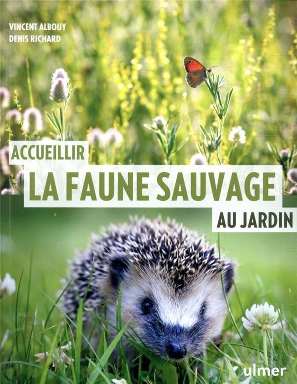 ACCUEILLIR LA FAUNE SAUVAGE AU JARDIN ALBOUY, VINCENT ULMER