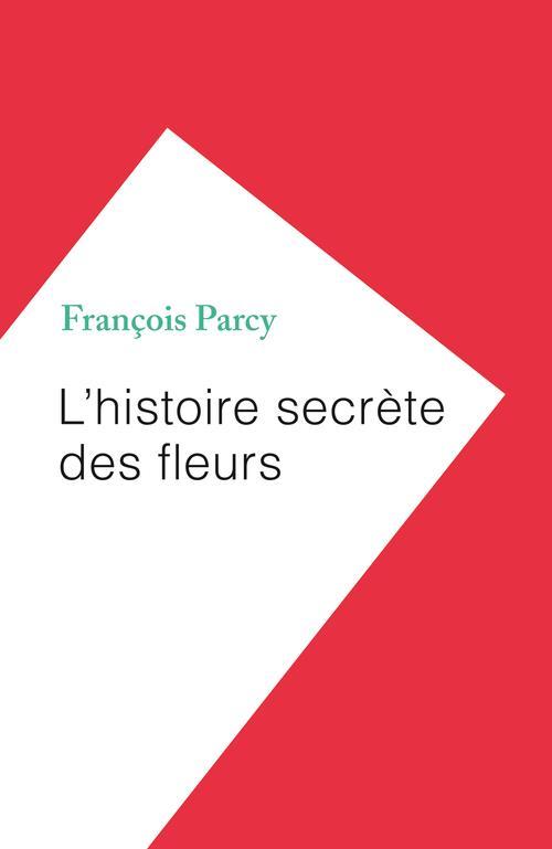 L'HISTOIRE SECRETE DES FLEURS