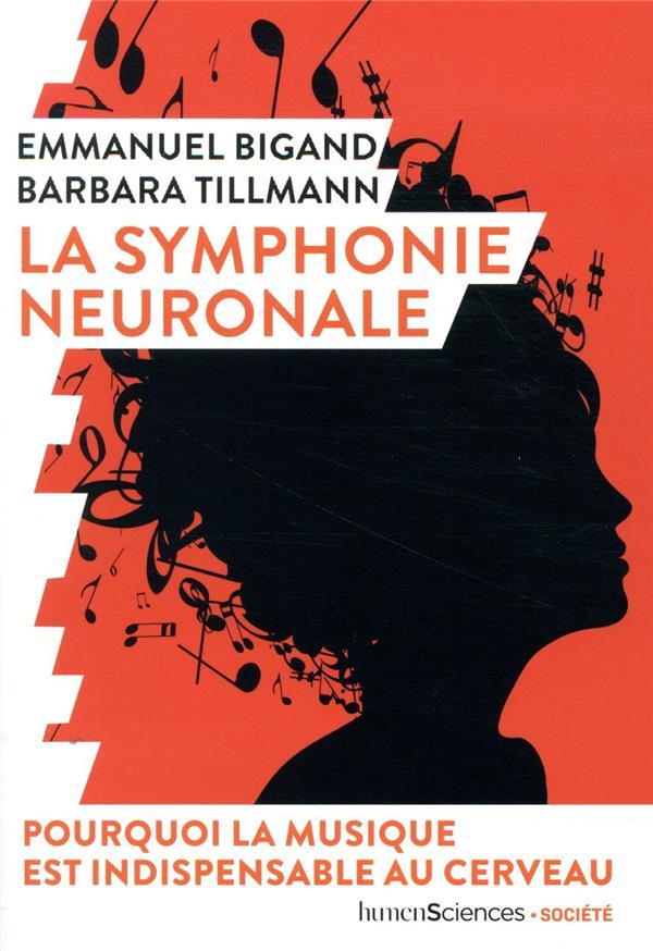 LA SYMPHONIE NEURONALE  -  POURQUOI LA MUSIQUE EST INDISPENSABLE AU CERVEAU BIGAND/TILLMANN HUMENSCIENCES