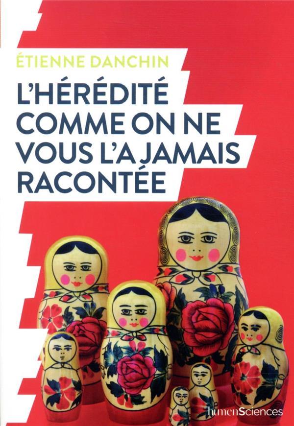 L'HEREDITE COMME ON NE VOUS L'A JAMAIS RACONTEE DANCHIN, ETIENNE HUMENSCIENCES