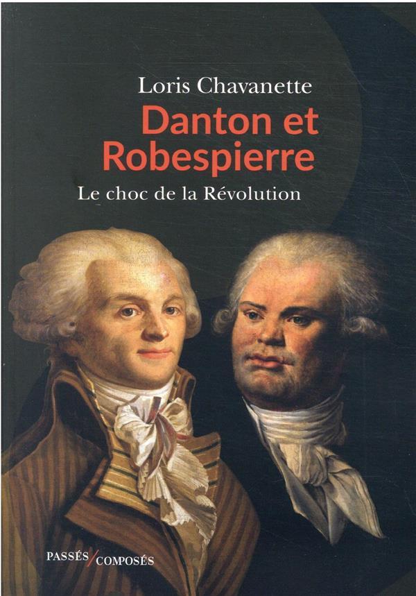 DANTON ET ROBESPIERRE - LE CHOC DE LA REVOLUTION