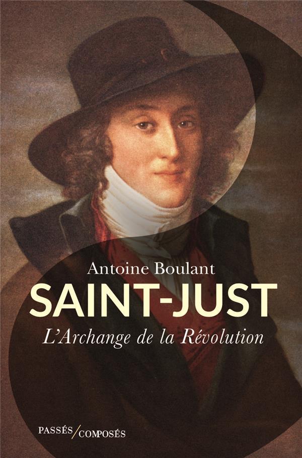 SAINT-JUST, L'ARCHANGE DE LA REVOLUTION BOULANT ANTOINE PASSES COMPOSES