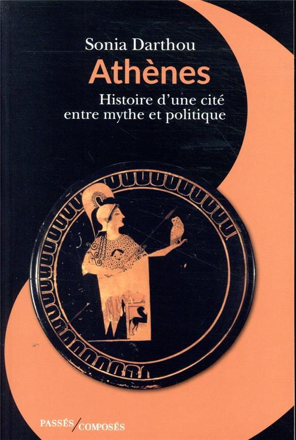 ATHENES     HISTOIRE D'UNE CITE ENTRE MYTHE ET POLITIQUE