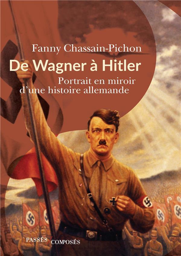 DE WAGNER A HITLER     PORTRAIT EN MIROIR D'UNE HISTOIRE ALLEMANDE