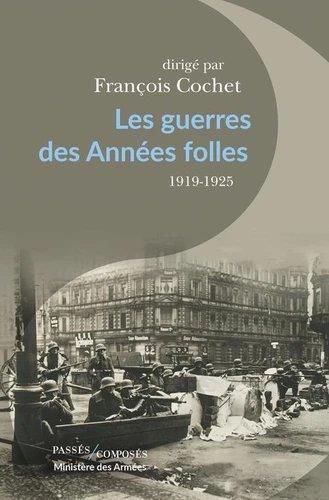 LES GUERRES DES ANNEES FOLLES, 1919-1925 COCHET, FRANCOIS PASSES COMPOSES
