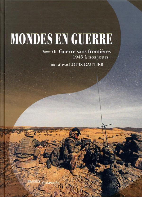 MONDES EN GUERRE T.4  -  LES NOUVELLES CONFLICTUALITES, 1945 A NOS JOURS GAUTIER/DREVILLON PASSES COMPOSES