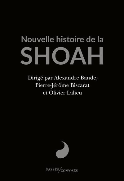 NOUVELLE HISTOIRE DE LA SHOAH BANDE/BISCARAT PASSES COMPOSES