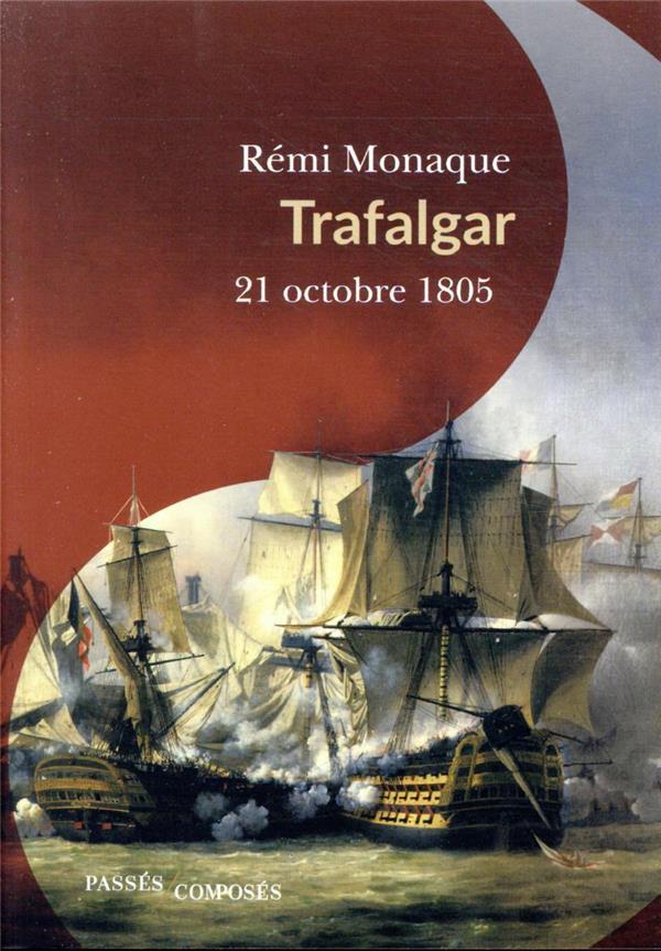 TRAFALGAR : 21 OCTOBRE 1805 MONAQUE, REMI PASSES COMPOSES